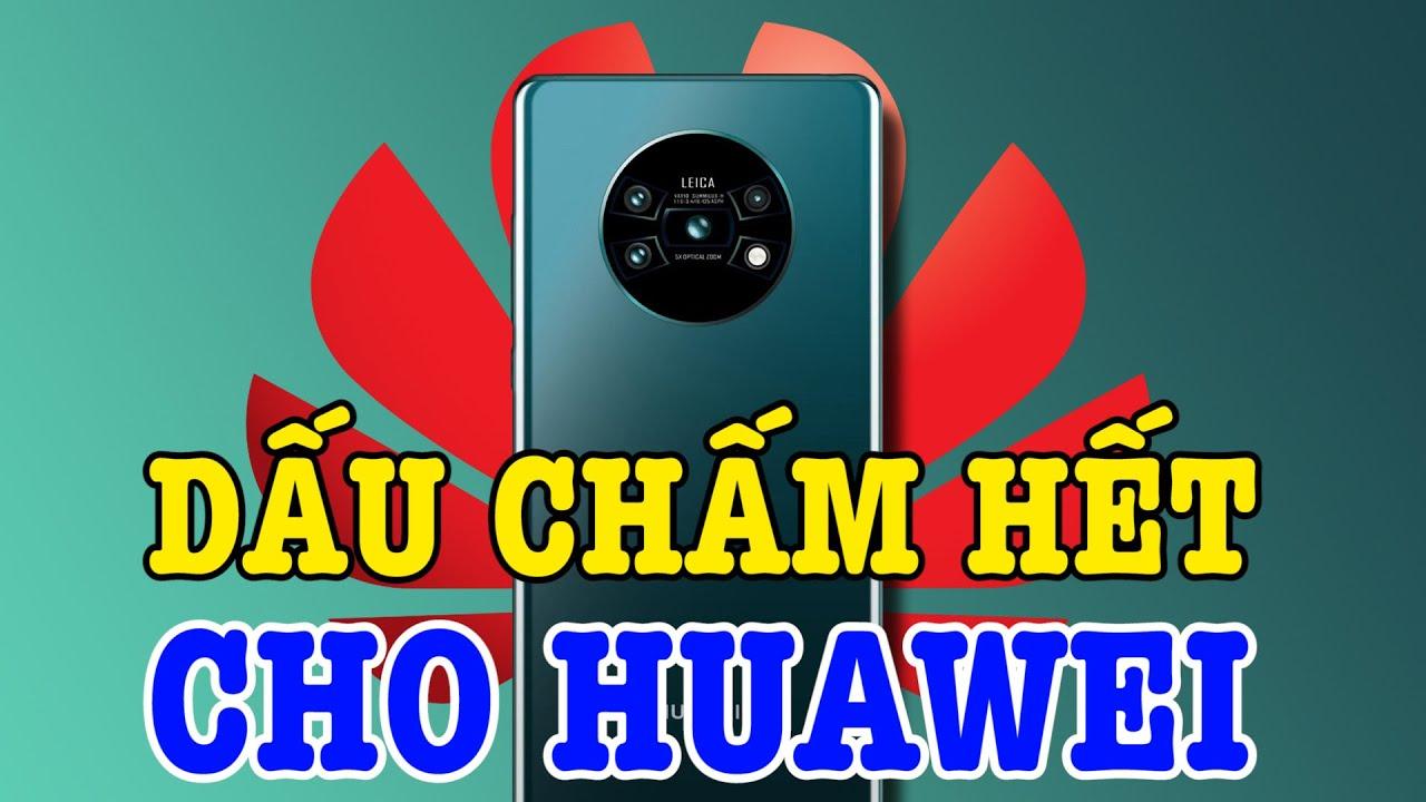 XONG ! Dấu chấm hết cho Huawei !