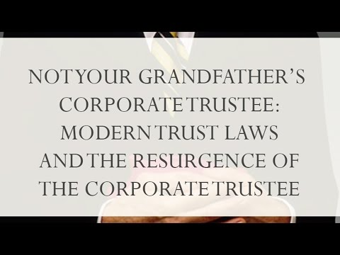 Modern Trust Laws and the Resurgence of the Corporate Trustee