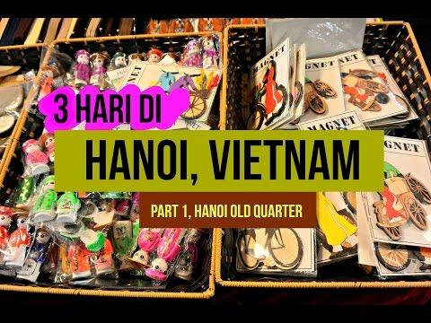 3 Hari di Hanoi, Vietnam - Part 1- Hanoi Old Quarter