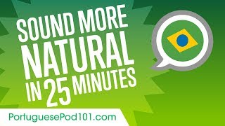 Sound More Natural in Portuguese in 25 Minutes