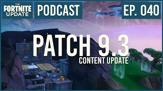 Ep. 040 - Patch 9.3 Content Update - The Fortnite Update - Fortnite Battle Royale Podcast
