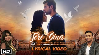 Tere Bina | Lyrical | Sushant (Rinkoo) | Jyotica Tangri | Jaani | New Romantic Song 2018