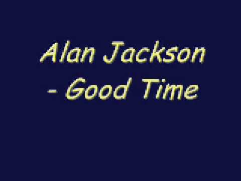 Alan Jackson – Good Time - YouTube Music Videos