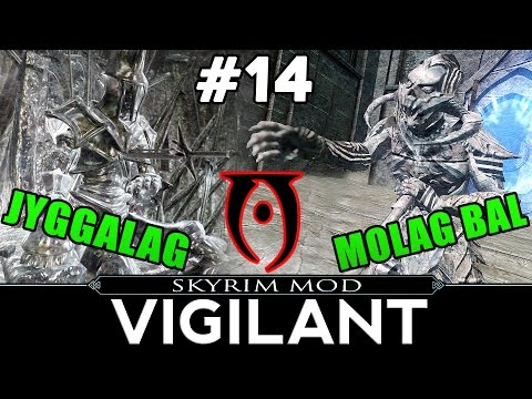 Skyrim Mods: VIGILANT Final Episode 14 - Molag Bal, Jyggalag and much more