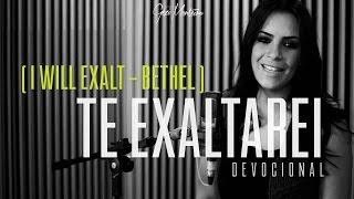 Gézi Monteiro | Devocional | Te Exaltarei  (I Will Exalt - Bethel Church)