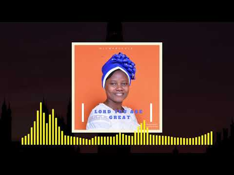 """LORD YOU ARE GREAT"" by Sister Oluwabukola"