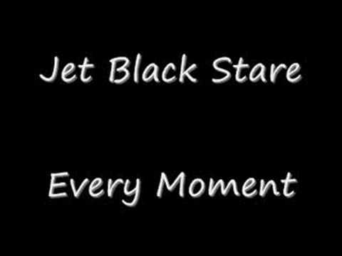 Jet Black Stare - Every Moment Lyrics