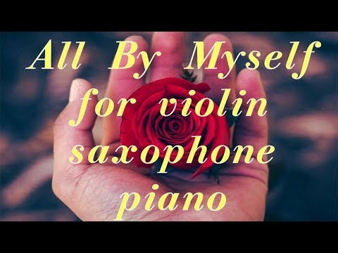All By Myself Score Notes For Violin Saxophone Piano (ноты для скрипки, саксофона и фортепиано)