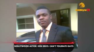 Nollywood actor, ken erics, can't tolerate gays