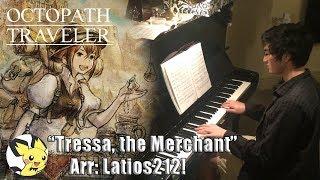 """Tressa, the Merchant"" -  (Latios212) || Octopath Traveler (Piano Cover + Sheet Music!)"