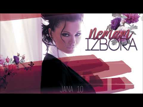JANA - NEMAM IZBORA - (AUDIO 2017)