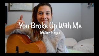You Broke Up With Me Walker Hayes Robyn Ottolini