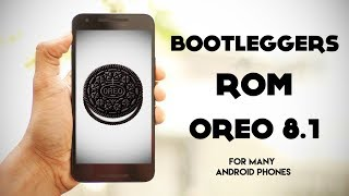 Bootleggers Oreo 8.1 Stable Android Rom | Android Reimagined |