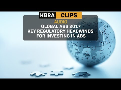 KBRA Clips: Global ABS 2017: Key Regulatory Headwinds for Investing in ABS