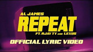 Al James - Repeat ft. Rjay Ty & Lexus (Official Lyric Video)