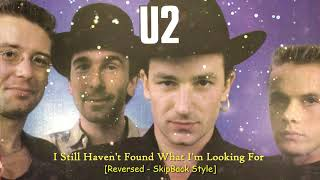 I Still Haven't Found What I'm Looking For - U2 [Reversed -SkipBack Style]