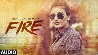Anmol Gagan Maan: Fire (Official Audio Song)   KV Singh   Parmod Sharma Rana   New Punjabi Song 2017
