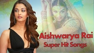 Aishwarya Rai Super Hit Video Songs