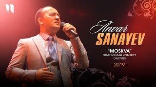 Anvar Sanayev - Moskva Shahridagi Konsert Dasturi 2019