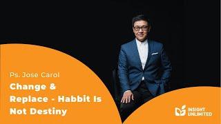 Ps. Jose Carol - Change & Replace - Habbit Is Not Destiny