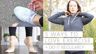 HOW TO LOVE EXERCISE | 5 fitness strategies to exercise regularly (& enjoy it)