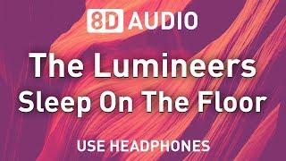 The Lumineers - Sleep On The Floor | 8D AUDIO