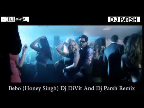 Bebo Honey Singh Dj DiVit And Dj Parsh Remix