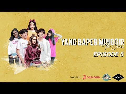 YANG BAPER MINGGIR THE SERIES - EPISODE 5