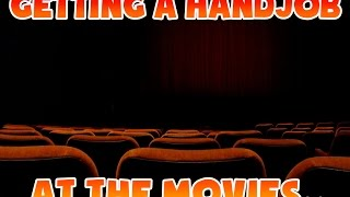 Life Story: Getting a Handjob at the Movies..