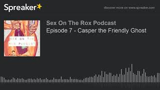 Episode 7 - Casper the Friendly Ghost