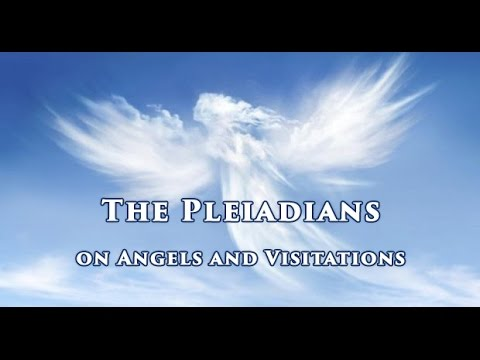 Pleiadians on Angels, Visitations and Praying