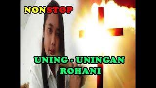 NONSTOP UNING - UNINGAN ROHANI TERLARIS || LAGU ROHANI KRISTEN TERLARIS