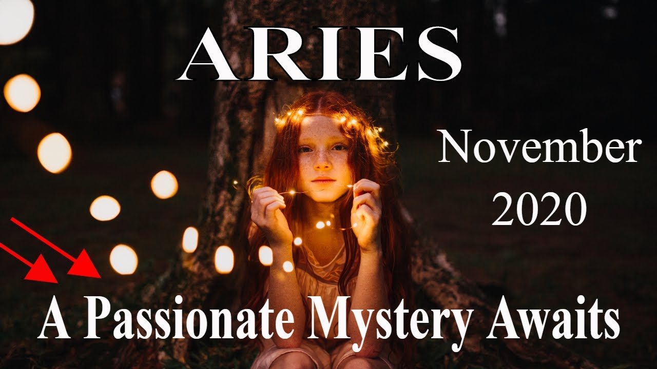Aries ~ On the Other-side Awaits a Passionate Mystery, Go! ~ Psychic Tarot Reading, November 2020
