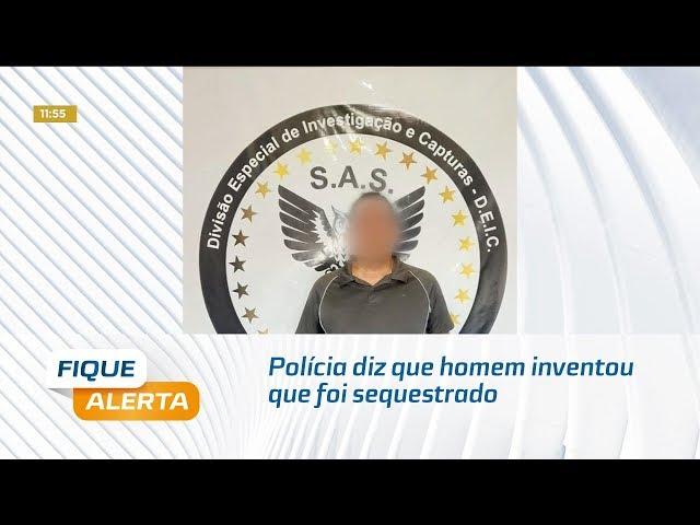 Polícia diz que homem inventou que foi sequestrado para aplicar  golpe na família