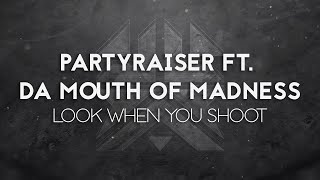 Partyraiser Ft. Mouth Of Madness - Look When You Shoot