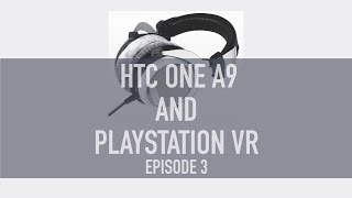 it s gif not gif podcast playstation vr and the htc one a9