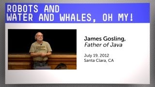 James Gosling: Robots and Water and Whales, Oh My!