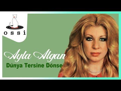 Ayla Algan - Dünya Tersine Dönse