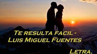 Te resulta fácil - Luis Miguel Fuentes (Letra)