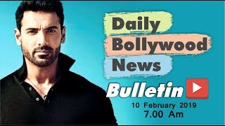 Latest Hindi Entertainment News From Bollywood  John Abraham  10 February 2019  0700 AM