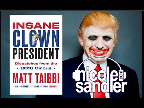 2-1-17 Nicole Sandler Show - Insane Clown President with Matt Taibbi