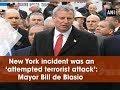 New York incident was an  attempted terrorist attack   Mayor Bill de Blasio    ANI News