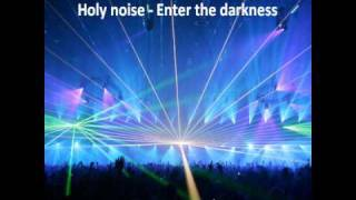 Holy noise - Enter the darkness (HQ audio)