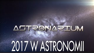 Astronomiczne przeboje roku 2017 - Astronarium odc. 51