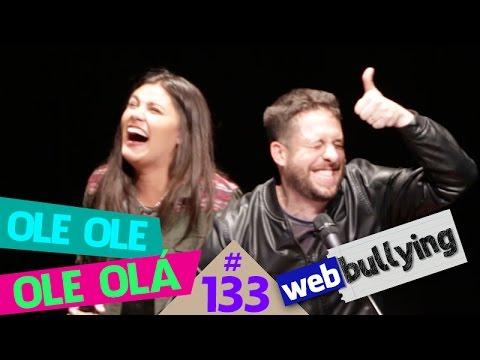 WEBBULLYING #133 - OLE OLE OLE OLA (São Paulo, SP)