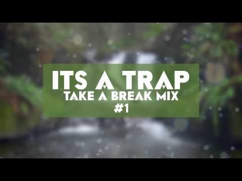 ItsATrap - Take A Break Mix #1 2015