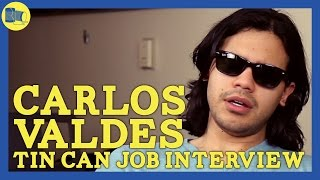 Carlos Valdes: Tin Can Job Interview