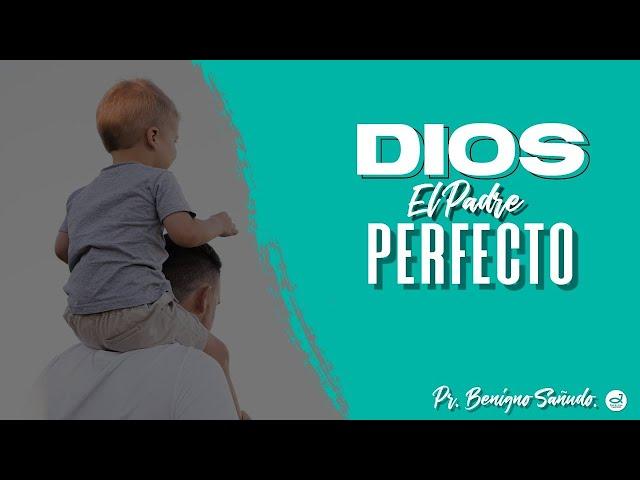 Dios, el padre perfecto | Pr. Benigno Sañudo.
