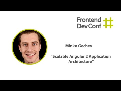 Scalable Angular 2 Application Architecture, Minko Gechev