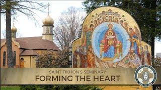 Saint Tikhon's Orthodox Seminary: Forming the Heart